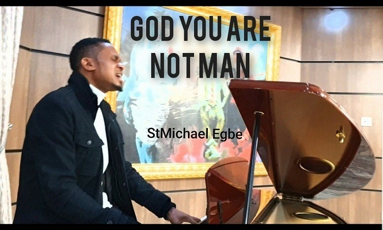 God You Are Not Man - StMichael Egbe