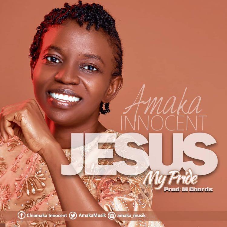 Jesus My Pride - Amaka Innocent