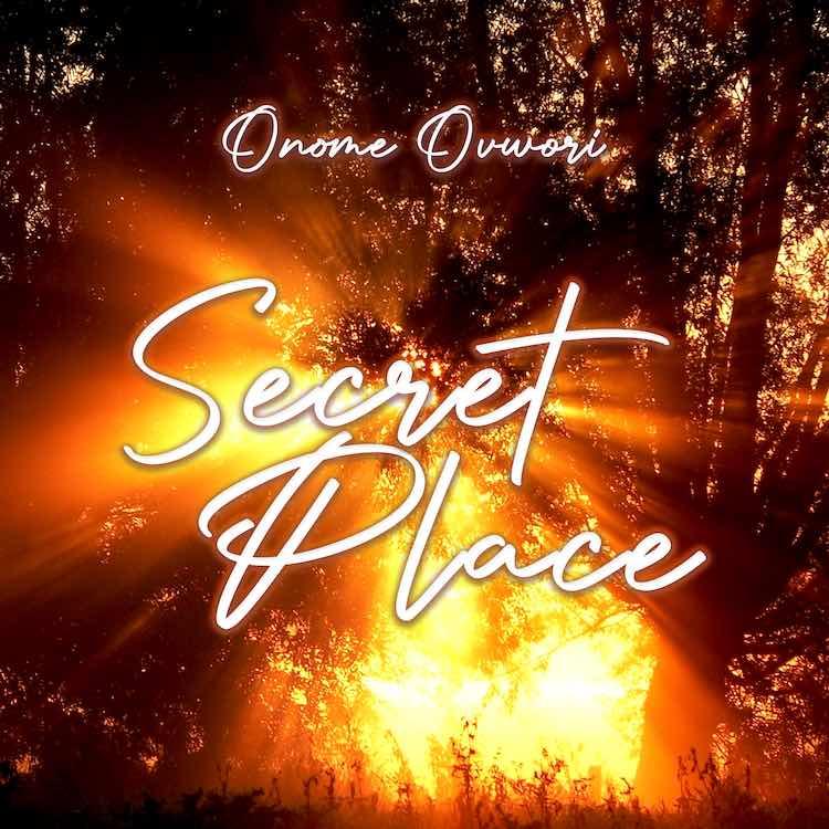 Secret Place - Onome Ovwori