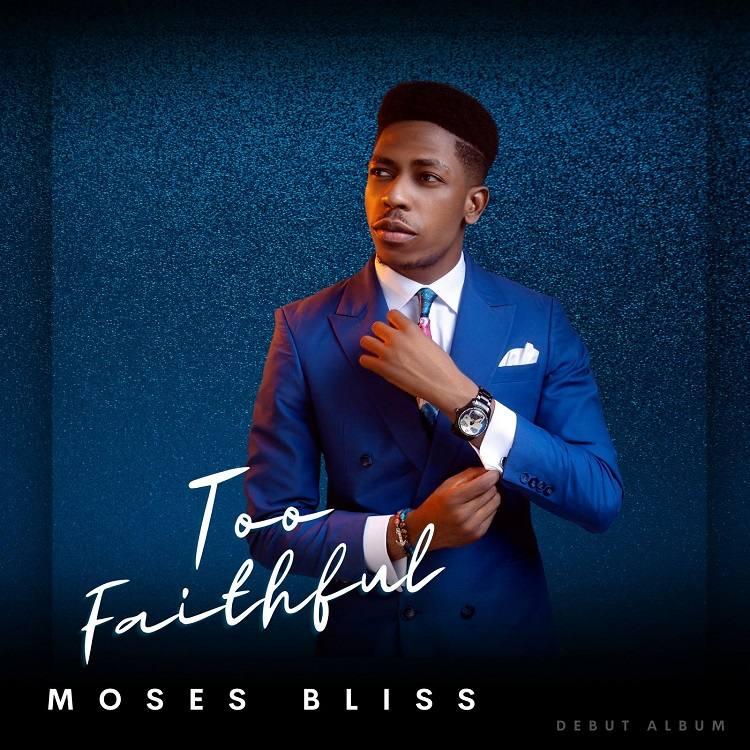 Too Faithful - Moses Bliss