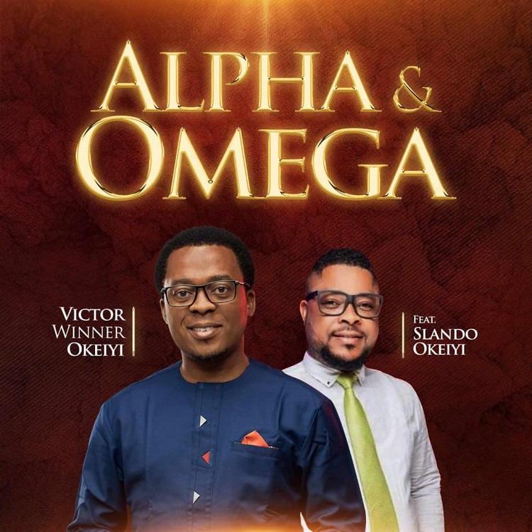 Alpha and Omega - Victor Winner Okeiyi ft. Slando Okeiyi