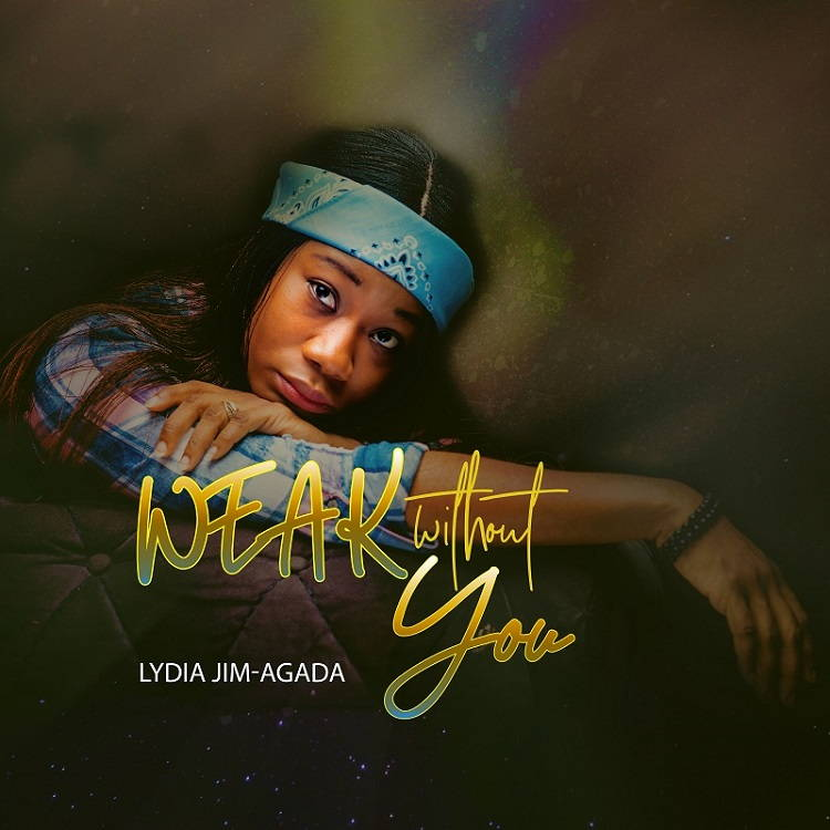 Weak Without You - Lydia Jim-Agada