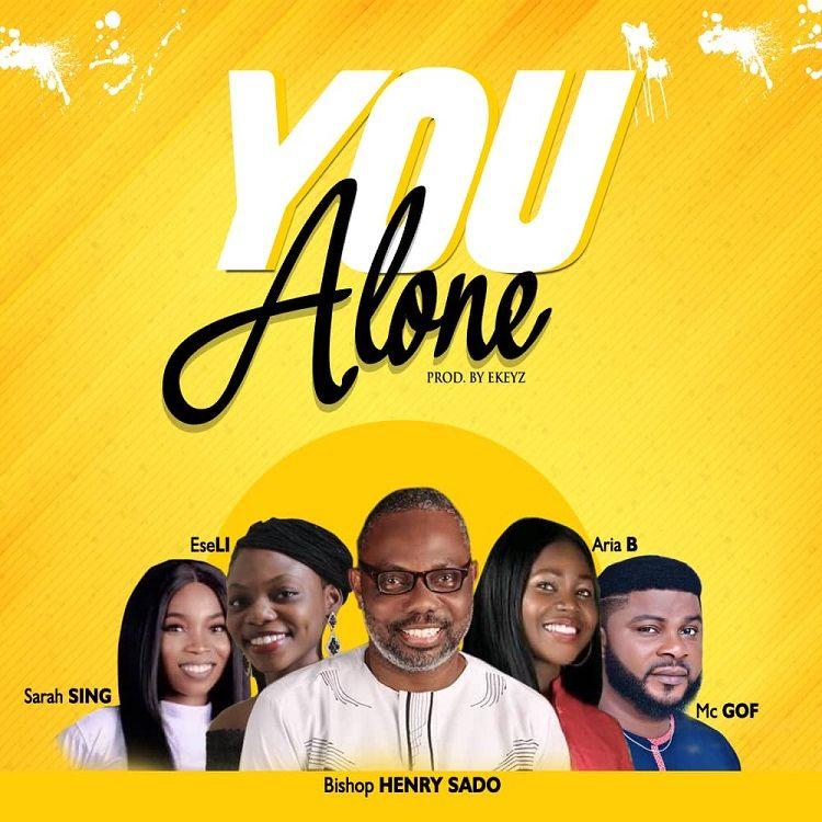 You Alone - Bishop Henry Sado ft. MC Gof, Aria B, Eseli, Sarah