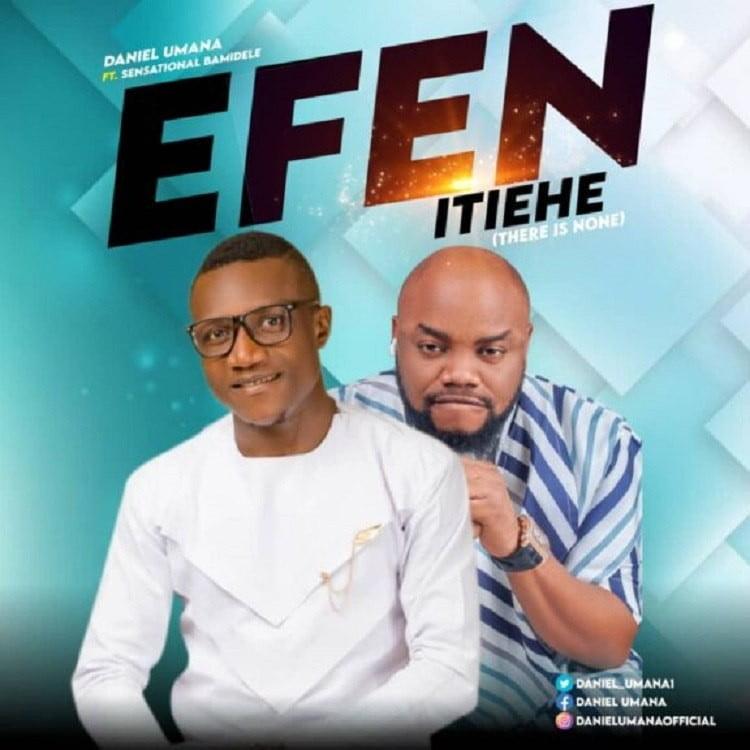 Efen Etiehe (There Is None) - Daniel Umana ft. Sensational Bamidele