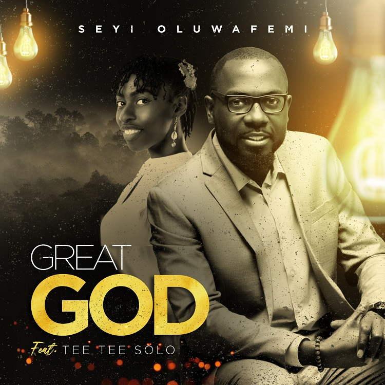 Great God - Seyi Oluwafemi ft. Tee Tee Solo