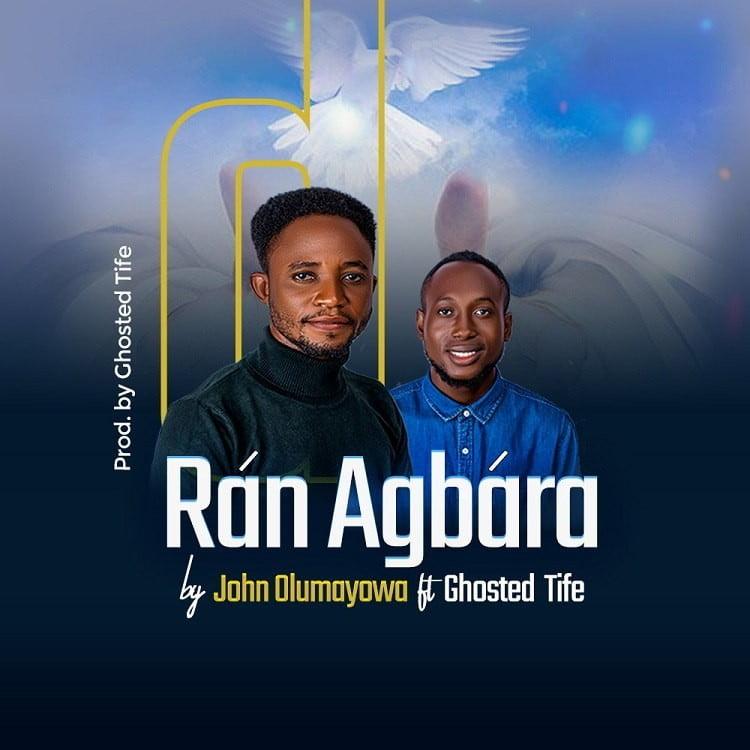 Ran Agbara - John Olumayowa ft. Ghosted Tife