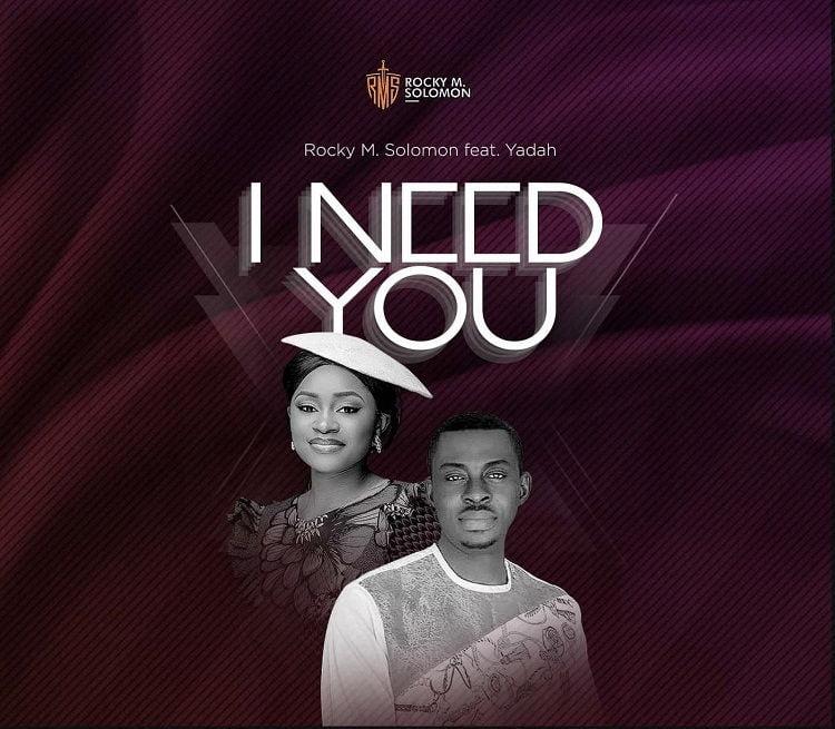 I Need You - Rocky M. Solomon Ft. Yadah