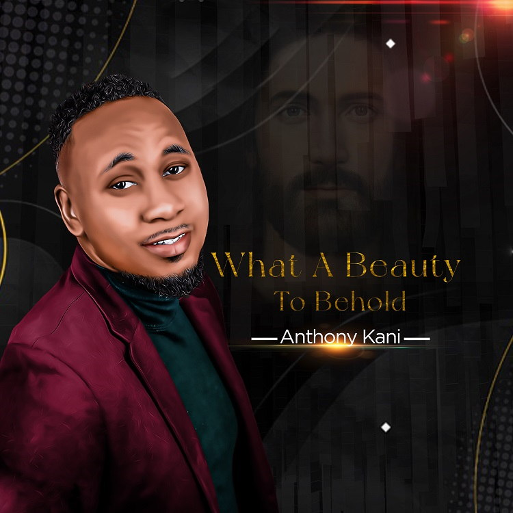 What A Beauty To Behold - Anthony Kani