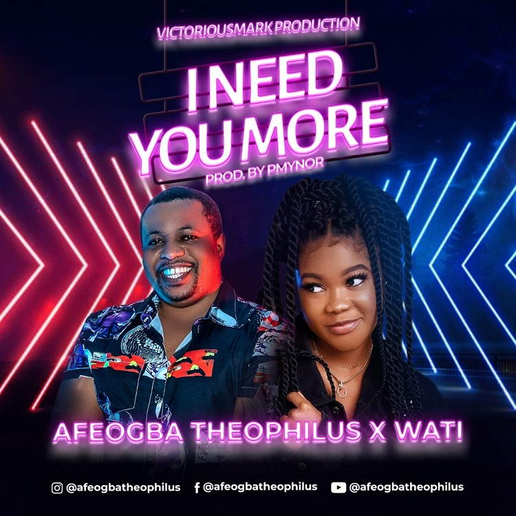 I Need You More - Afeogba Theophilus Ft. Wati