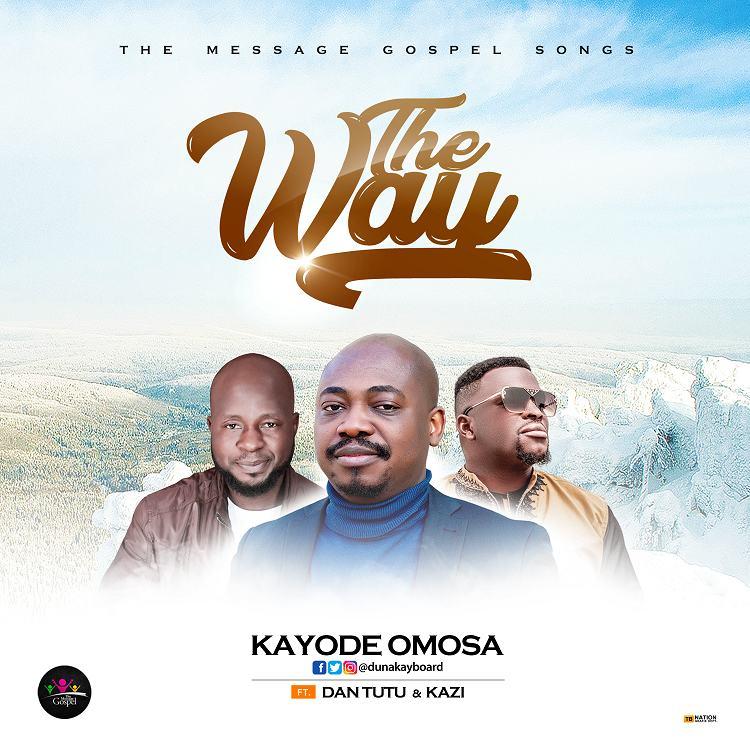 The Way - Kayode Omosa Ft. Dan Tutu & Kazi