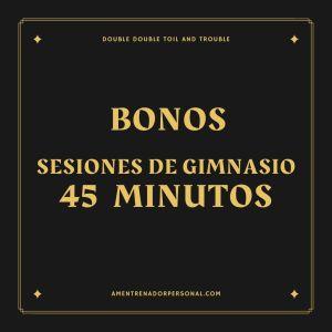 Sesiones en gimnasio de 45 minutos