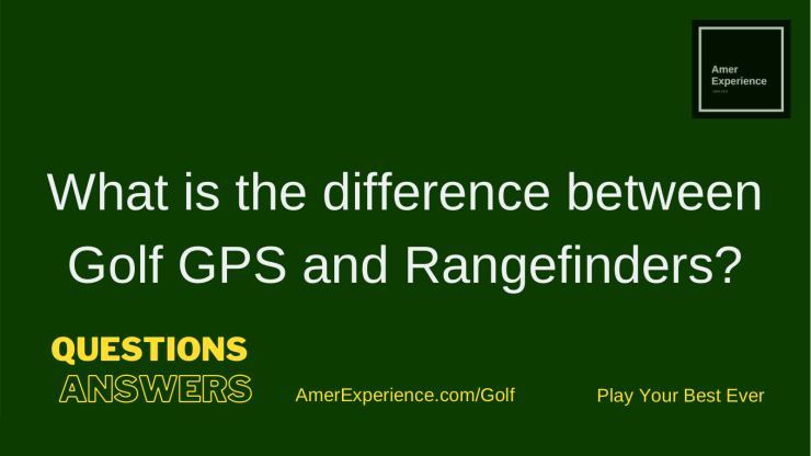 What is the difference between Golf GPS and Rangefinders?