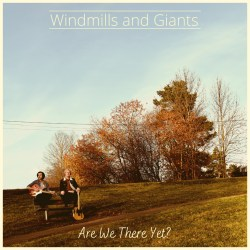 """Artwork for Windmills and Giants album """"Are We There Yet?"""""""