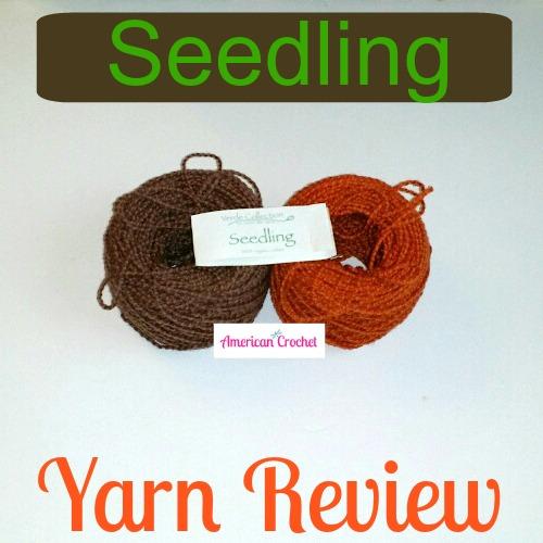 Seedling Yarn Review | American Crochet @americancrochet