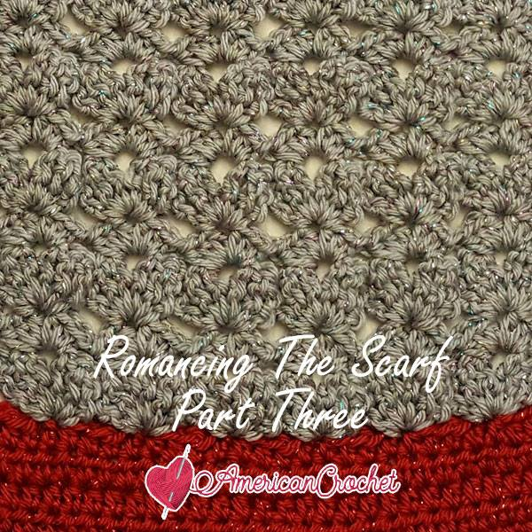 Romancing The Scarf Part Three | Free Crochet Pattern | American Crochet @americancrochet.com #freecrochetpattern #freecrochetalong