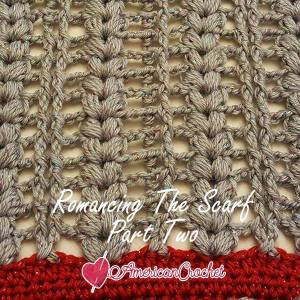 Romancing The Scarf Part Two | Free Crochet Pattern | American Crochet @americancrochet.com #freecrochetpattern #freecrochetalong