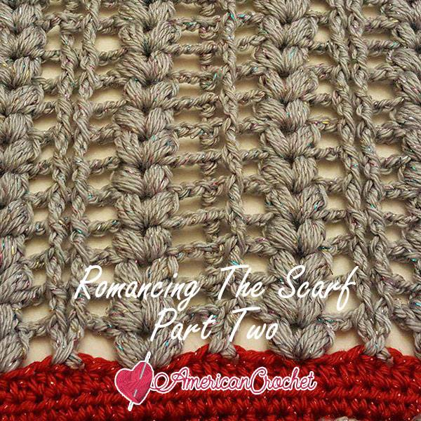 Romancing The Scarf Part Two | Free Crochet Pattern | American Crochet @americancrochet.com #freecrochetpattern #freecrochetalong