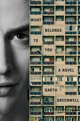 Garth Greenwell - What Belongs to You