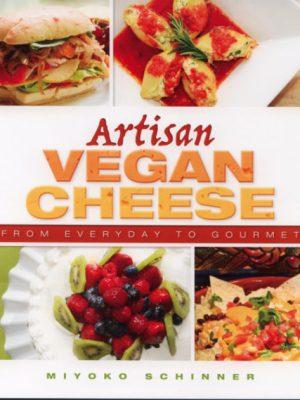 Artisan Vegan Cheese: From Everyday to Gourmet by Miyoko Schinner