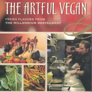 The Artful Vegan: Fresh Flavors from the Millennium Restaurant by Eric Tucker, Bruce Enloe and Amy Pearce
