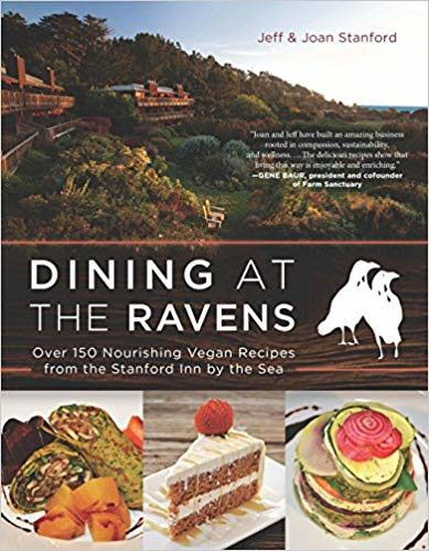 Dining at The Ravens: Over 150 Nourishing Vegan Recipes from the Stanford Inn by the Sea by Jeff and Joan Stanford
