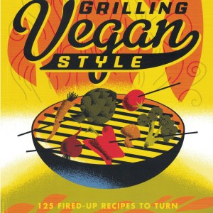 Grilling Vegan Style: 125 Fired-Up Recipes to Turn Every Bite Into a Backyard BBQ by John Schlimm