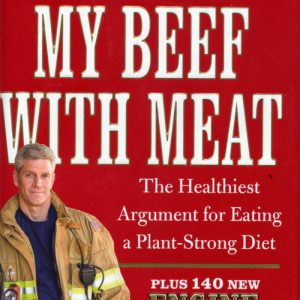My Beef With Meat: The Healthiest Argument for Eating a Plant-Strong Diet by Rip Esselstyn