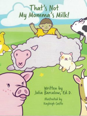 That's Not My Momma's Milk by Julia Barcalow Ed.D. and Kayleigh Castle
