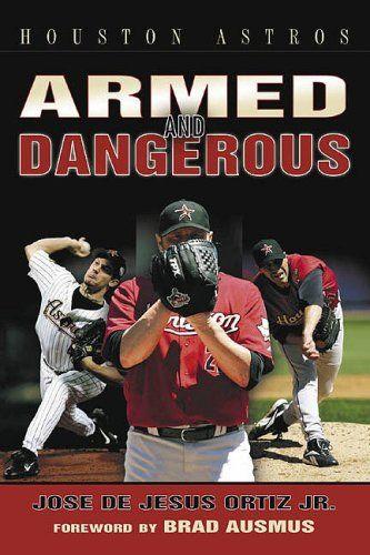 Houston Astros: Armed and Dangerous by Jose de Jesus Ortiz