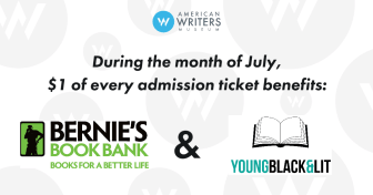 $1 of every admission ticket to the American Writers Museum sold between July 3 and July 31, 2020 will benefit Young, Black & Lit and Bernie's Book Bank.