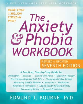 The Anxiety and Phobia Workbook by Edmund J. Bourne, PhD