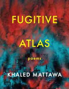 Fugitive Atlas by Khaled Mattawa