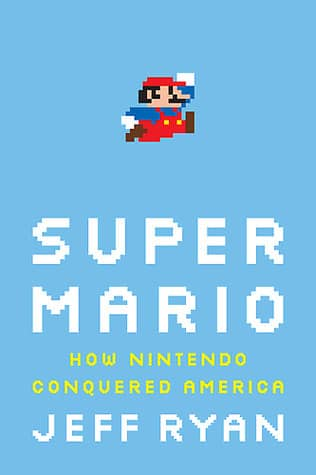 Super Mario: How Nintendo Conquered America by Jeff Ryan book cover