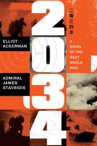 2034: A Novel of the Next World War book cover by Elliot Ackerman and Admiral James Stavridis