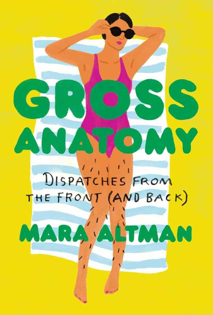 Gross Anatomy: A Field Guide to Loving Your Body, Warts and All by Mara Altman