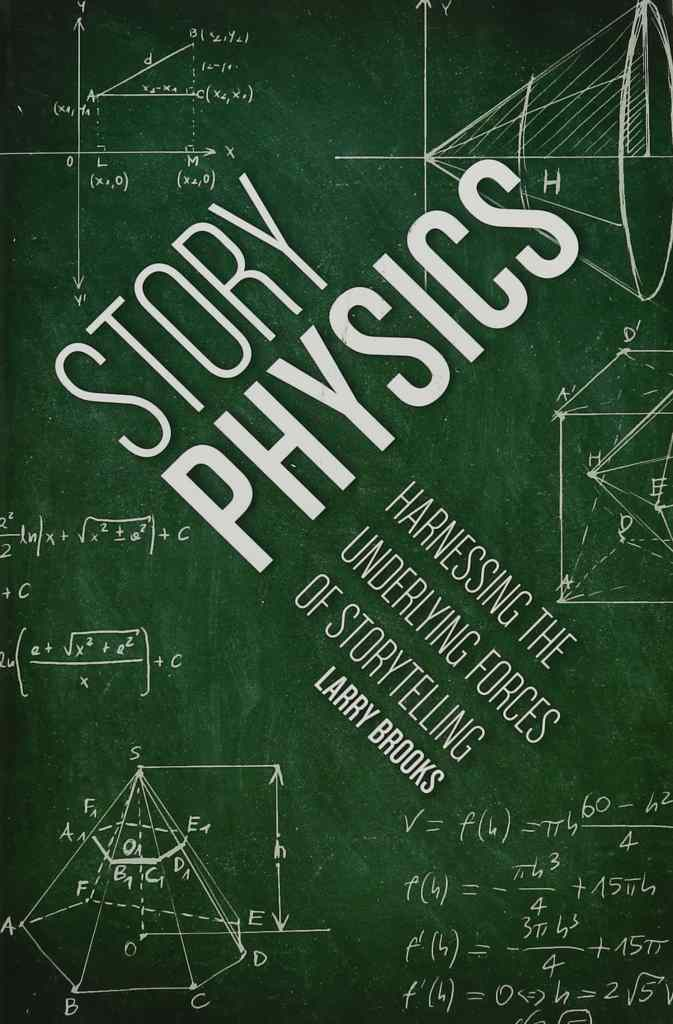 Story Physics: Harnessing the Underlying Forces of Storytelling by Larry Brooks