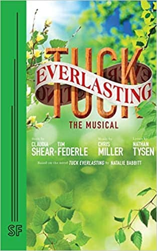 Tuck Everlasting: The Musical by Claudia Shear and Tim Federle