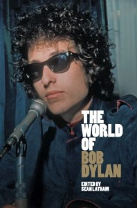 The World of Bob Dylan edited by Sean Latham book cover