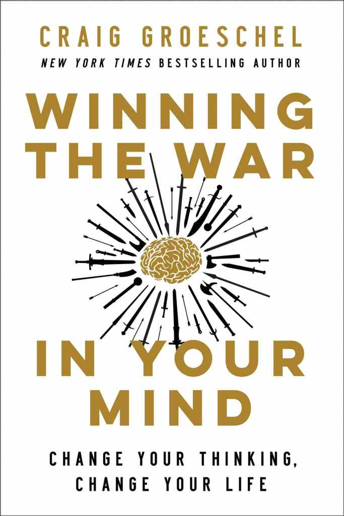 Winning the War in Your Mind: Change Your Thinking, Change Your Life by Craig Groeschel book cover