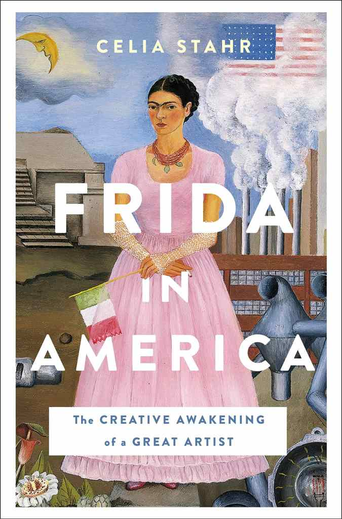 Frida in America: The Creative Awakening of a Great Artist by Celia Stahr book cover