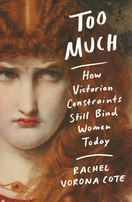 Too Much: How Victorian Constraints Still Bind Women Today by Rachel Vorona Cote book cover