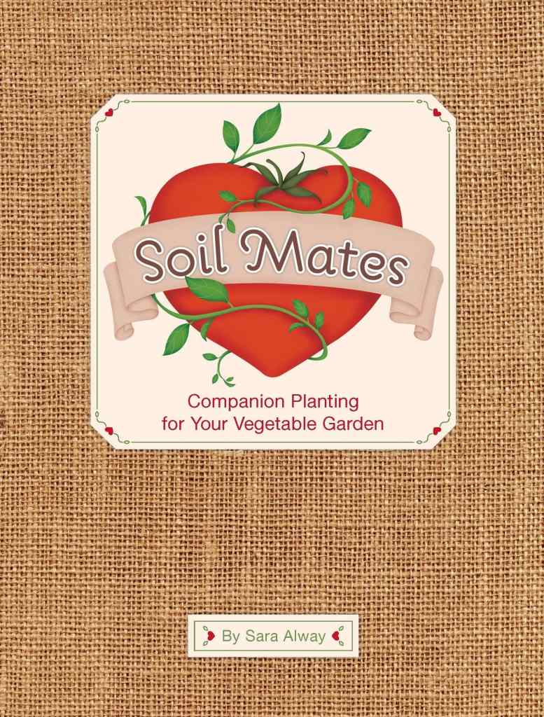 Soil Mates: Companion Planting for Your Vegetable Garden by Sara Alway book cover