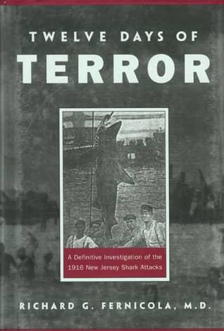 Twelve Days of Terror: Inside the Shocking 1916 New Jersey Shark Attacks by Richard G. Fernicola book cover