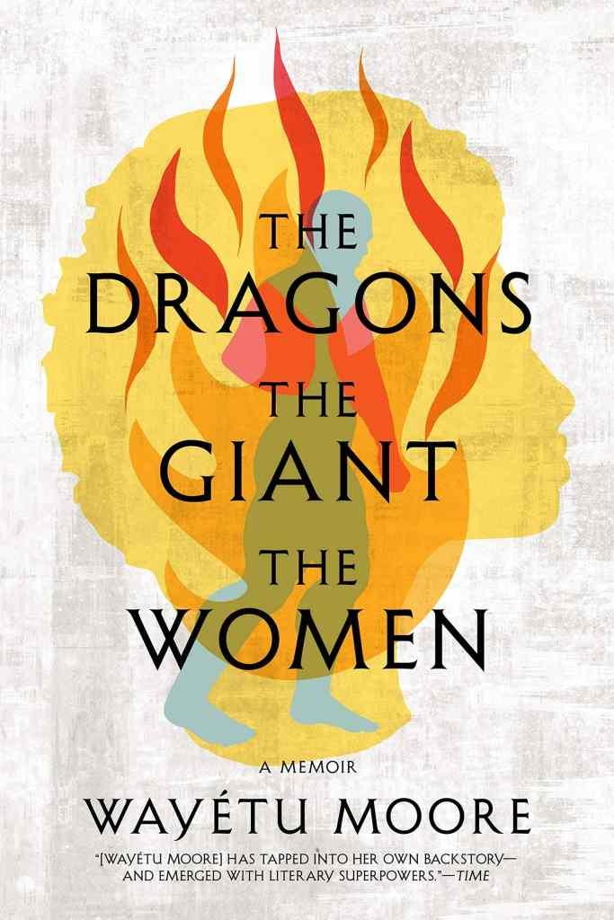 The Dragons, The Giant, The Women: A Memoir by Wayétu Moore book cover
