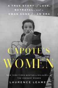 Capote's Women: A True Story of Love, Betrayal, and a Swan Song for an Era by Laurence Leamer book cover