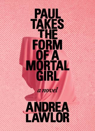 Paul Takes the Form of a Mortal Girl by Andrea Lawlor book cover