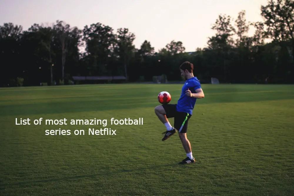 List of most amazing football series on Netflix