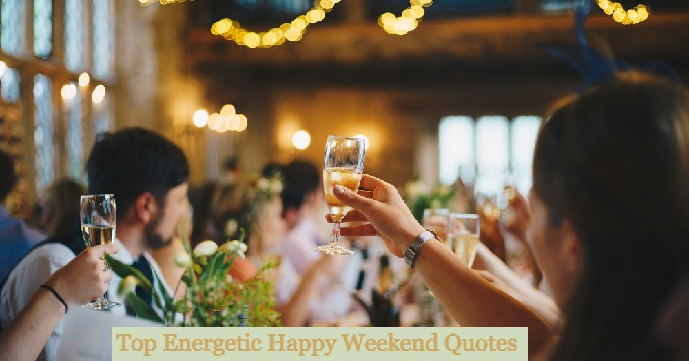 60+ Top Energetic Happy Weekend Quotes & Captions Sayings For Party People   Weekend Vibes