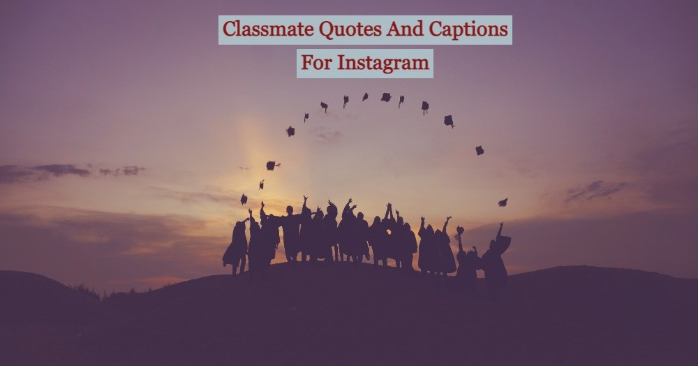 Classmate Quotes And Captions For Instagram