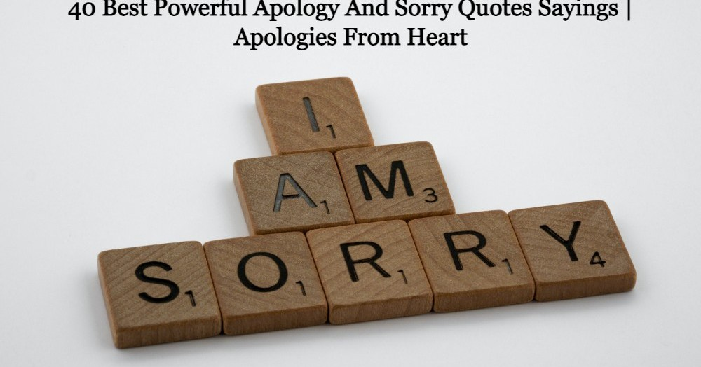 40 Best Powerful Apology And Sorry Quotes Sayings | Apologies From Heart